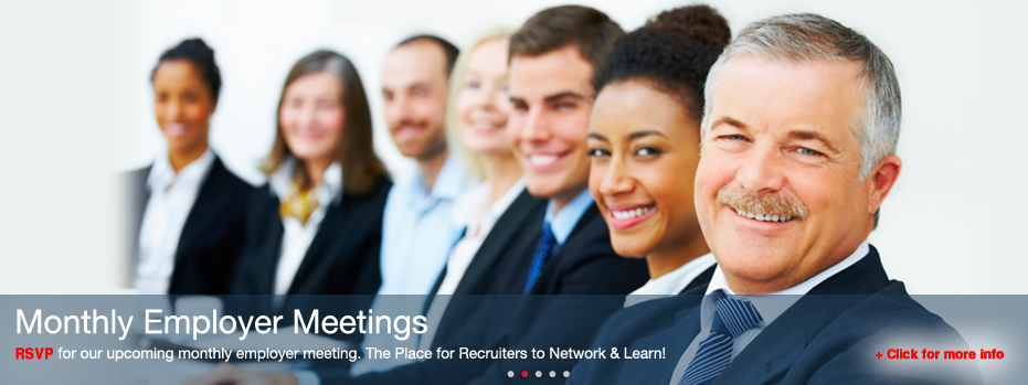 Monthly Employer Meetings - RSVP for our upcoming monthly emplyer meeting.  The Place for Recruiters to Network & Learn!