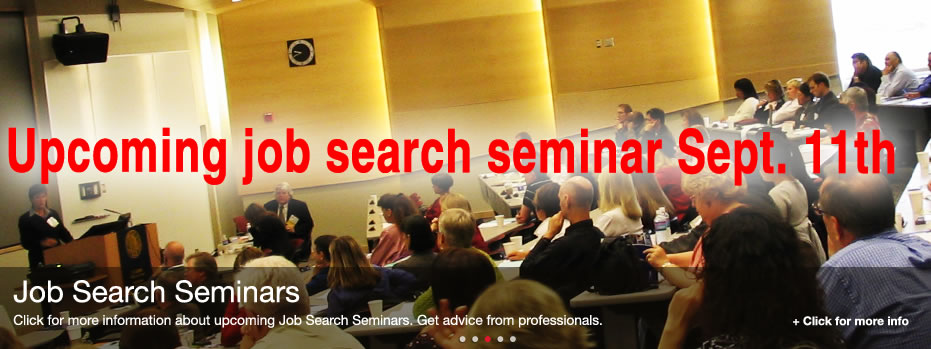 Job Search Seminars  - Click for more information about upcoming Job Search Seminars.  Get advice for professionals.