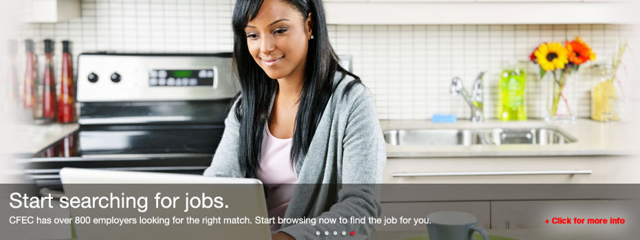 Start searching for jobs. - CFEC has over 800 employers looking for the right match.  Start browsing now to find the job for you.